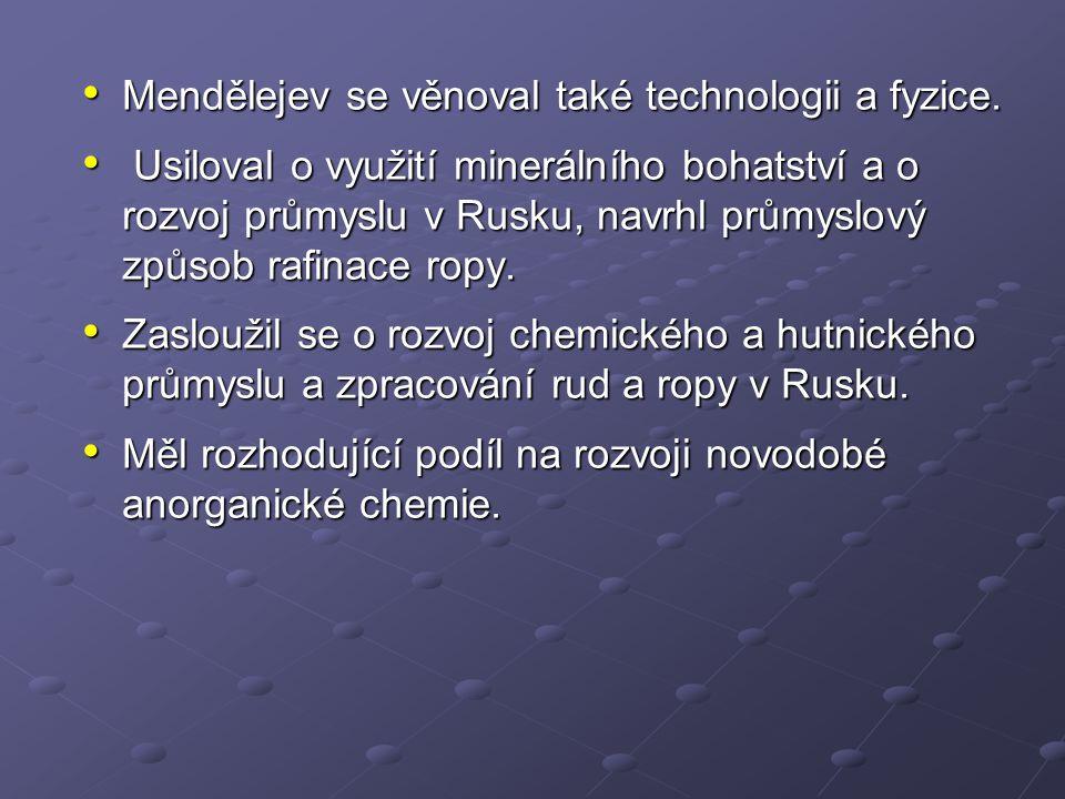 Mendělejev se věnoval také technologii a fyzice.