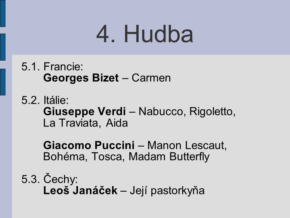 4. Hudba 5.1. Francie: Georges Bizet – Carmen 5.2. Itálie: