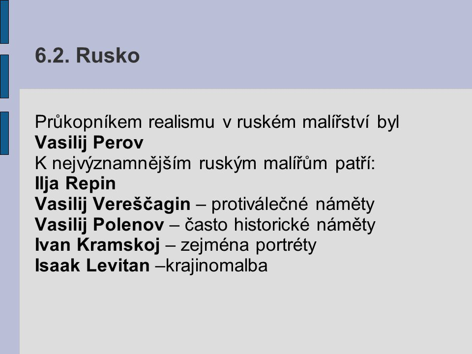 6.2. Rusko Průkopníkem realismu v ruském malířství byl Vasilij Perov