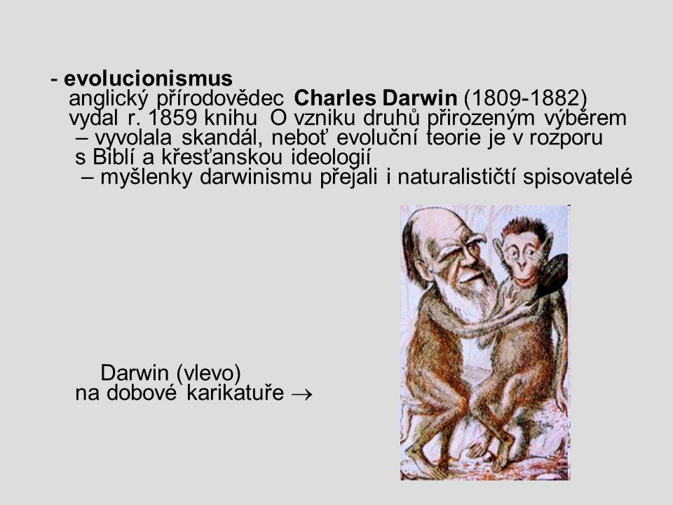 - evolucionismus anglický přírodovědec Charles Darwin (1809-1882)
