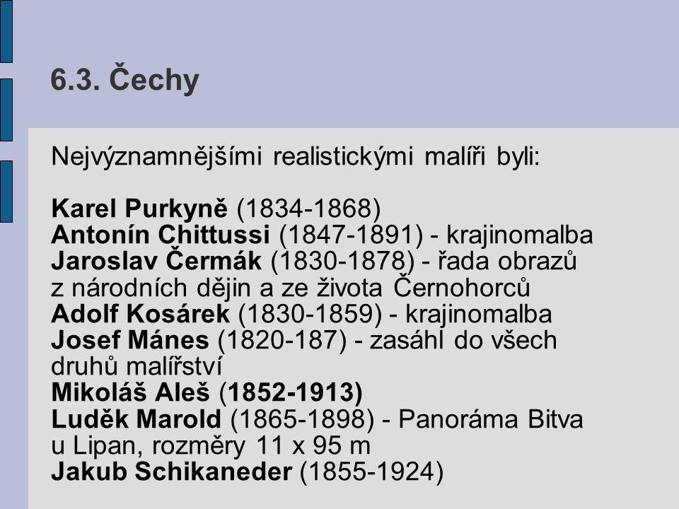 6.3. Čechy Nejvýznamnějšími realistickými malíři byli: