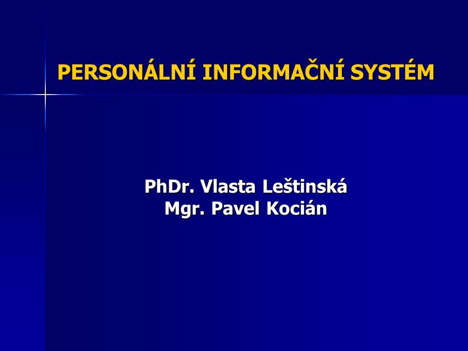 PERSONÁLNÍ INFORMAČNÍ SYSTÉM PhDr. Vlasta Leštinská Mgr. Pavel Kocián