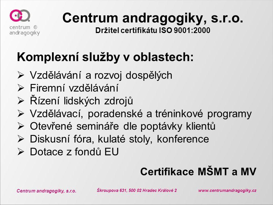 Centrum andragogiky, s.r.o. Držitel certifikátu ISO 9001:2000