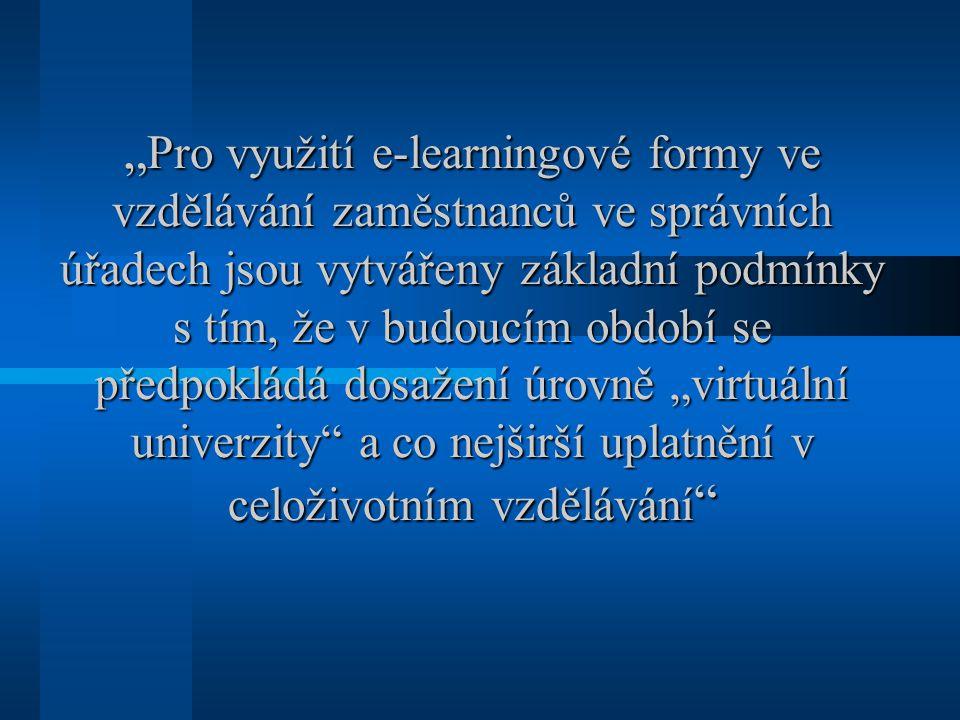 """""""Pro využití e-learningové formy ve vzdělávání zaměstnanců ve správních úřadech jsou vytvářeny základní podmínky s tím, že v budoucím období se předpokládá dosažení úrovně """"virtuální univerzity a co nejširší uplatnění v celoživotním vzdělávání"""