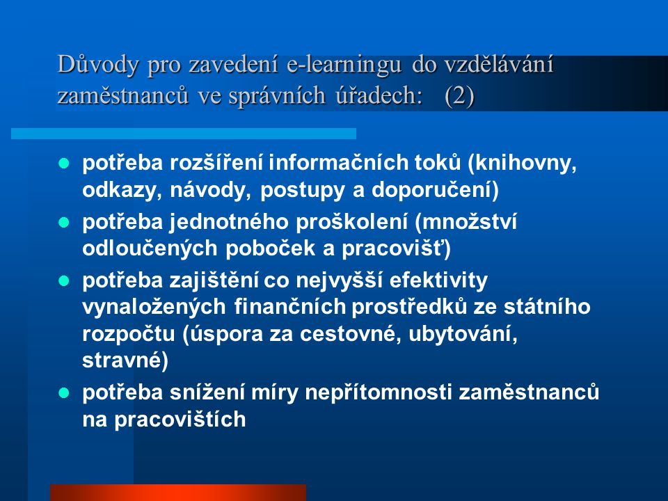 Důvody pro zavedení e-learningu do vzdělávání zaměstnanců ve správních úřadech: (2)