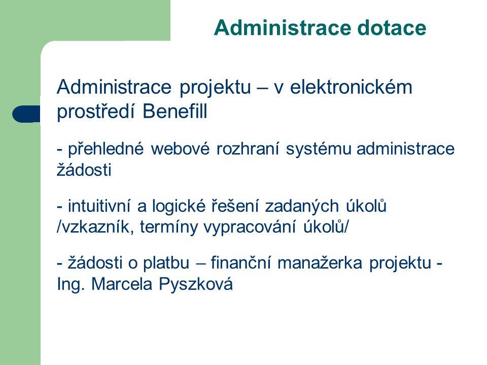 Administrace dotace Administrace projektu – v elektronickém prostředí Benefill. přehledné webové rozhraní systému administrace žádosti.