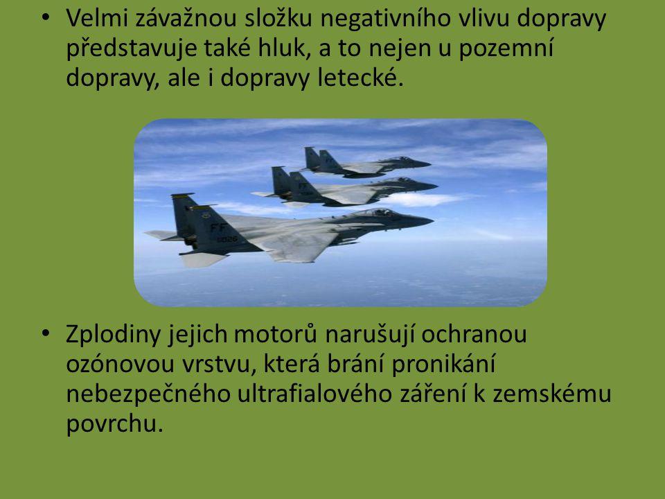 Velmi závažnou složku negativního vlivu dopravy představuje také hluk, a to nejen u pozemní dopravy, ale i dopravy letecké.