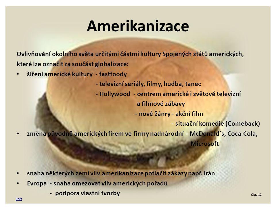 Amerikanizace Ovlivňování okolního světa určitými částmi kultury Spojených států amerických, které lze označit za součást globalizace: