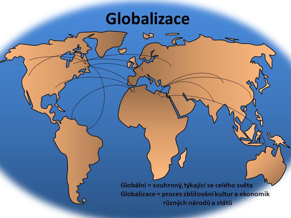 Globalizace Globální = souhrnný, týkající se celého světa