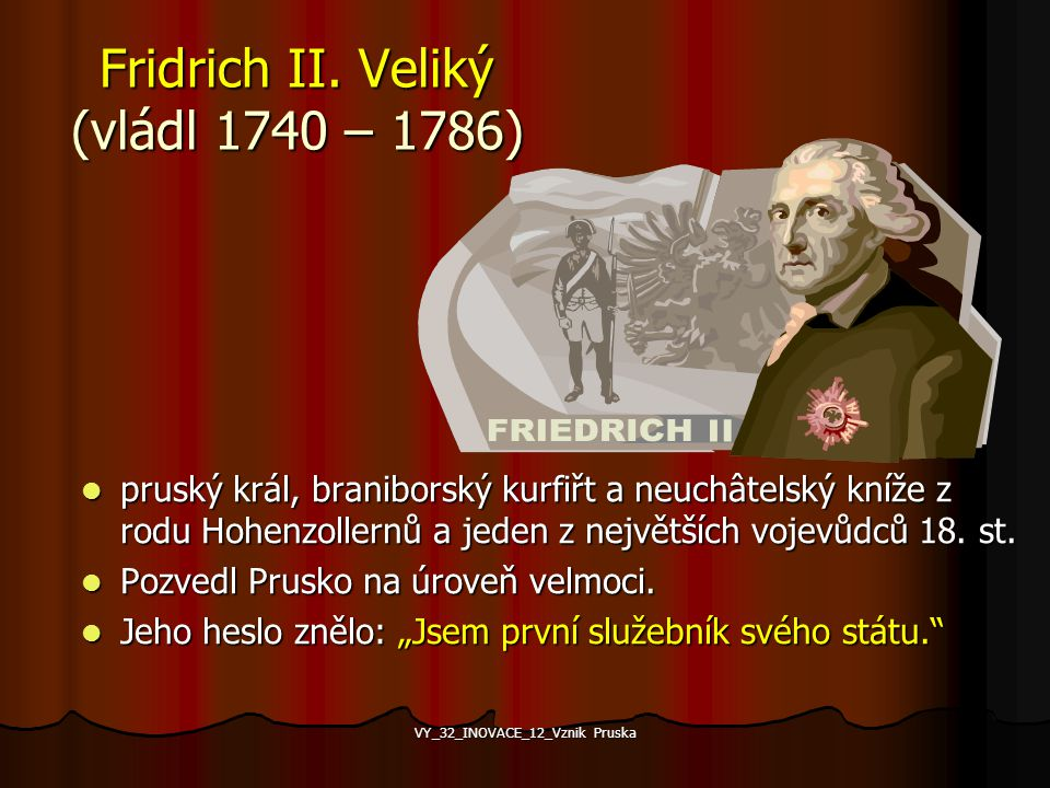 Fridrich II. Veliký (vládl 1740 – 1786)