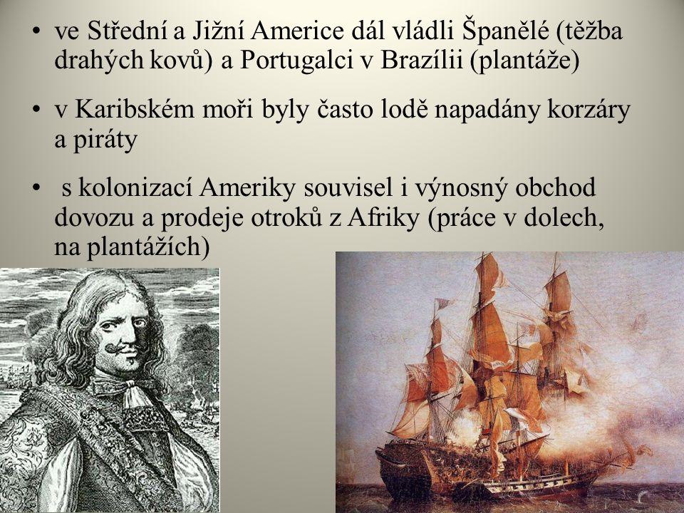 ve Střední a Jižní Americe dál vládli Španělé (těžba drahých kovů) a Portugalci v Brazílii (plantáže)