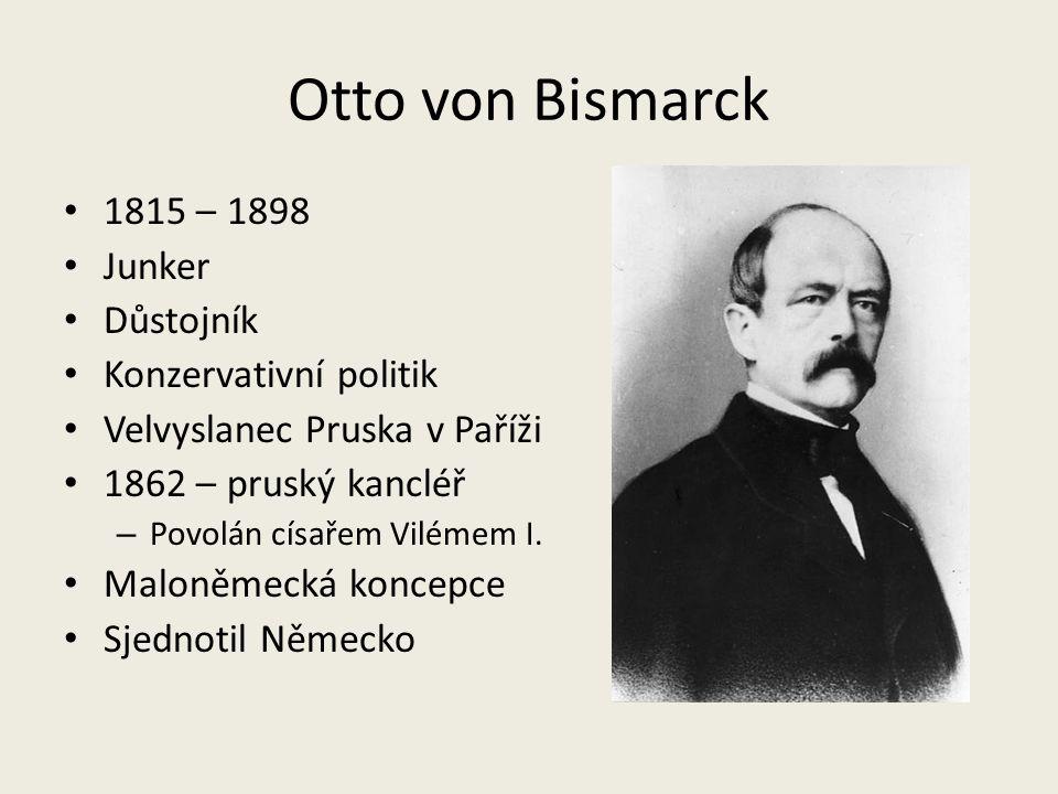Otto von Bismarck 1815 – 1898 Junker Důstojník Konzervativní politik