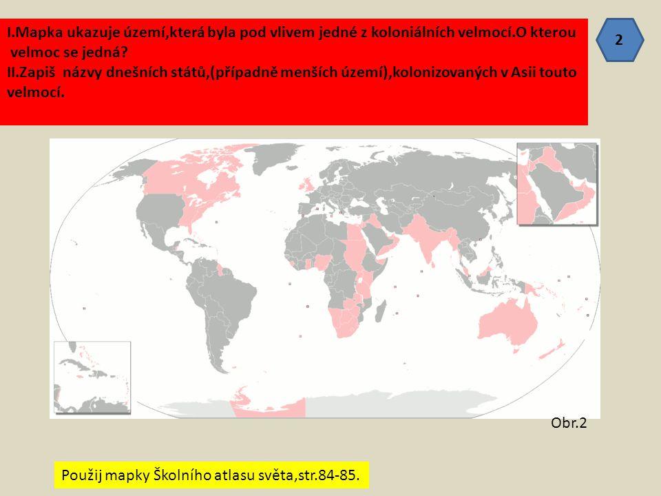 I.Mapka ukazuje území,která byla pod vlivem jedné z koloniálních velmocí.O kterou