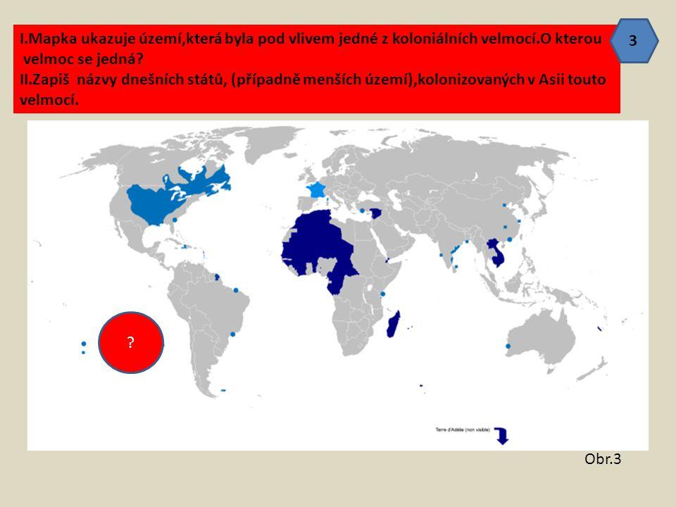 3 I.Mapka ukazuje území,která byla pod vlivem jedné z koloniálních velmocí.O kterou. velmoc se jedná