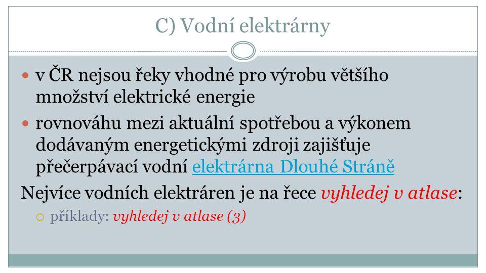 C) Vodní elektrárny v ČR nejsou řeky vhodné pro výrobu většího množství elektrické energie.