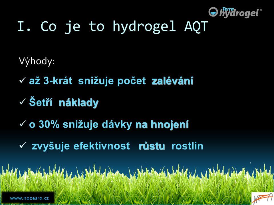 I. Co je to hydrogel AQT Výhody: až 3-krát snižuje počet zalévání