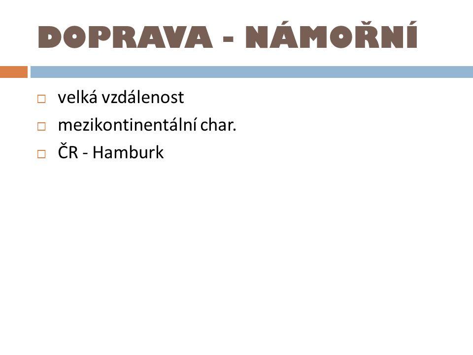 DOPRAVA - NÁMOŘNÍ velká vzdálenost mezikontinentální char.