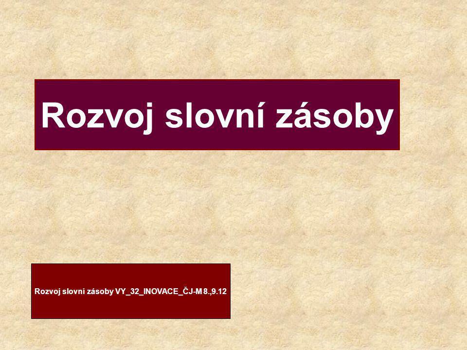 Rozvoj slovní zásoby VY_32_INOVACE_ČJ-M 8.,9.12