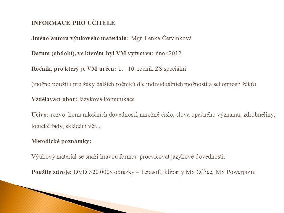 INFORMACE PRO UČITELE Jméno autora výukového materiálu: Mgr. Lenka Červinková. Datum (období), ve kterém byl VM vytvořen: únor 2012.