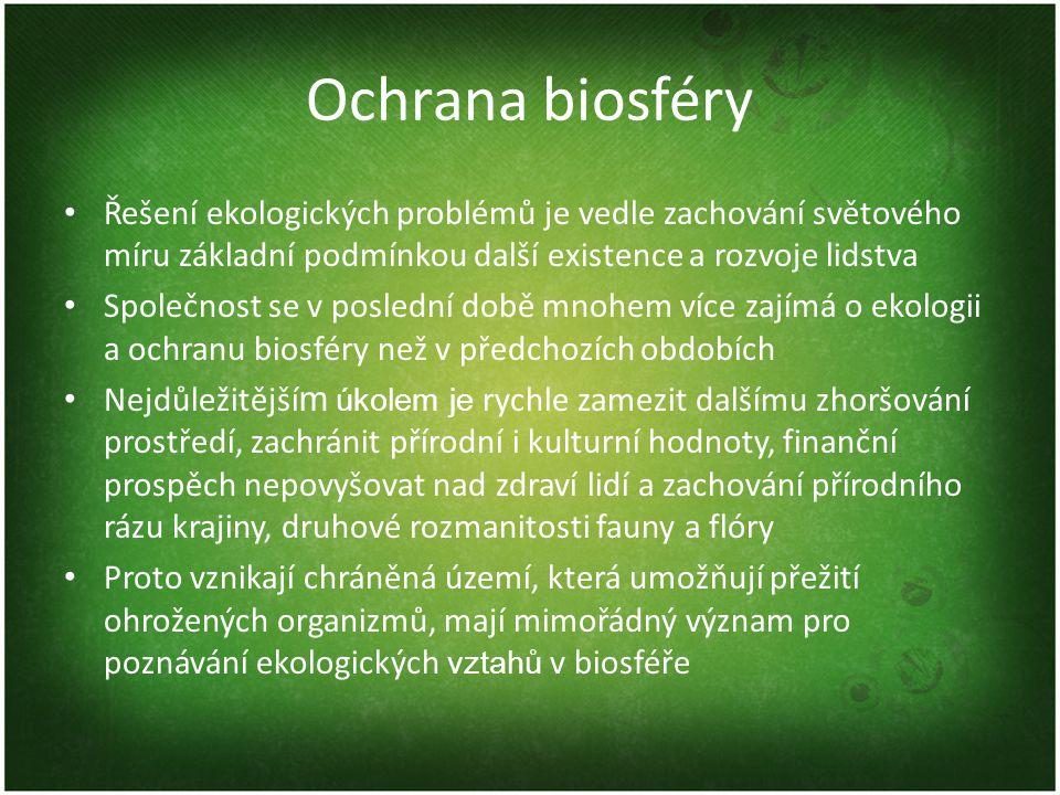 Ochrana biosféry Řešení ekologických problémů je vedle zachování světového míru základní podmínkou další existence a rozvoje lidstva.