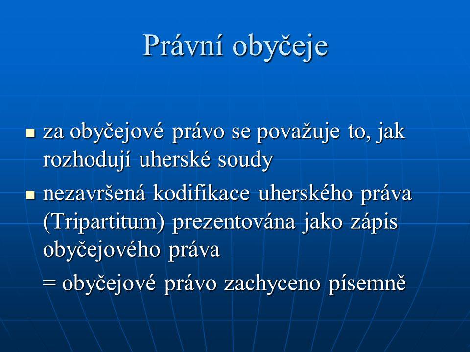 Právní obyčeje za obyčejové právo se považuje to, jak rozhodují uherské soudy.