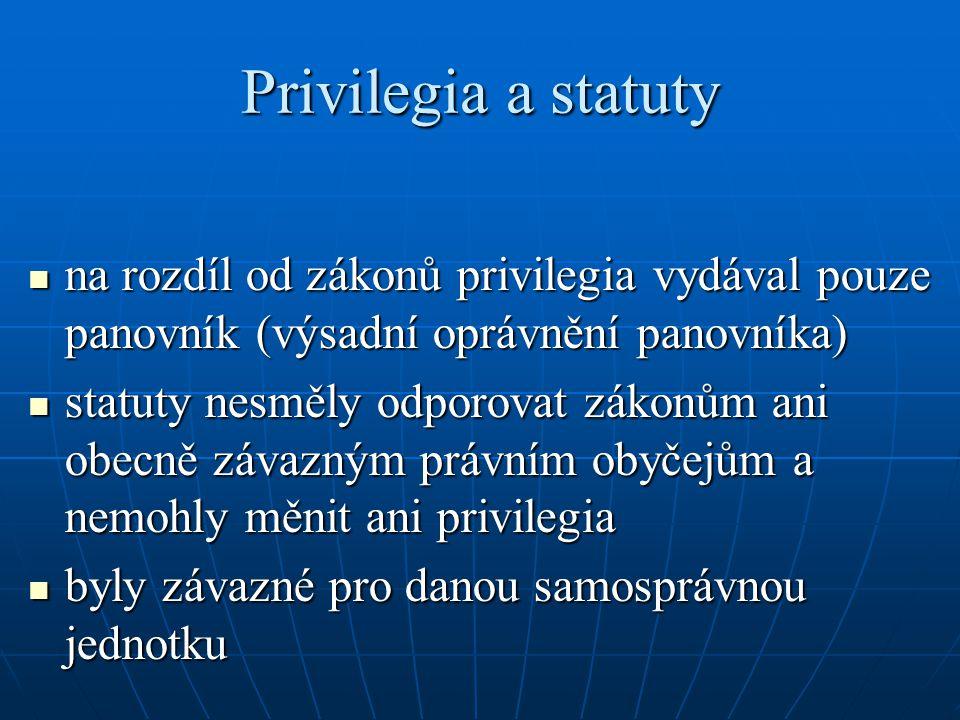 Privilegia a statuty na rozdíl od zákonů privilegia vydával pouze panovník (výsadní oprávnění panovníka)