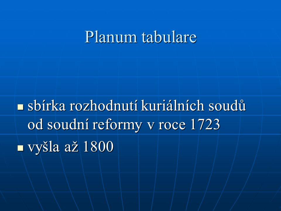 Planum tabulare sbírka rozhodnutí kuriálních soudů od soudní reformy v roce 1723 vyšla až 1800