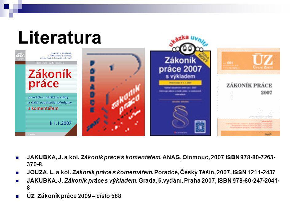 Literatura JAKUBKA, J. a kol. Zákoník práce s komentářem. ANAG, Olomouc, 2007 ISBN 978-80-7263-370-8.