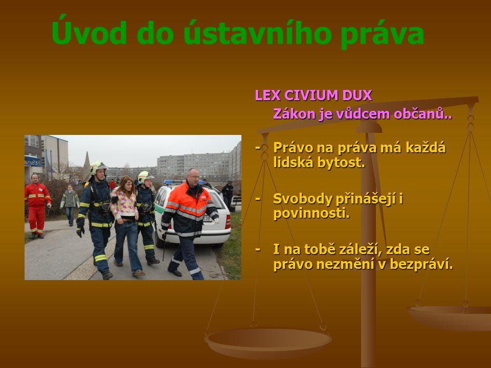 LEX CIVIUM DUX Zákon je vůdcem občanů.. - Právo na práva má každá lidská bytost. - Svobody přinášejí i povinnosti.