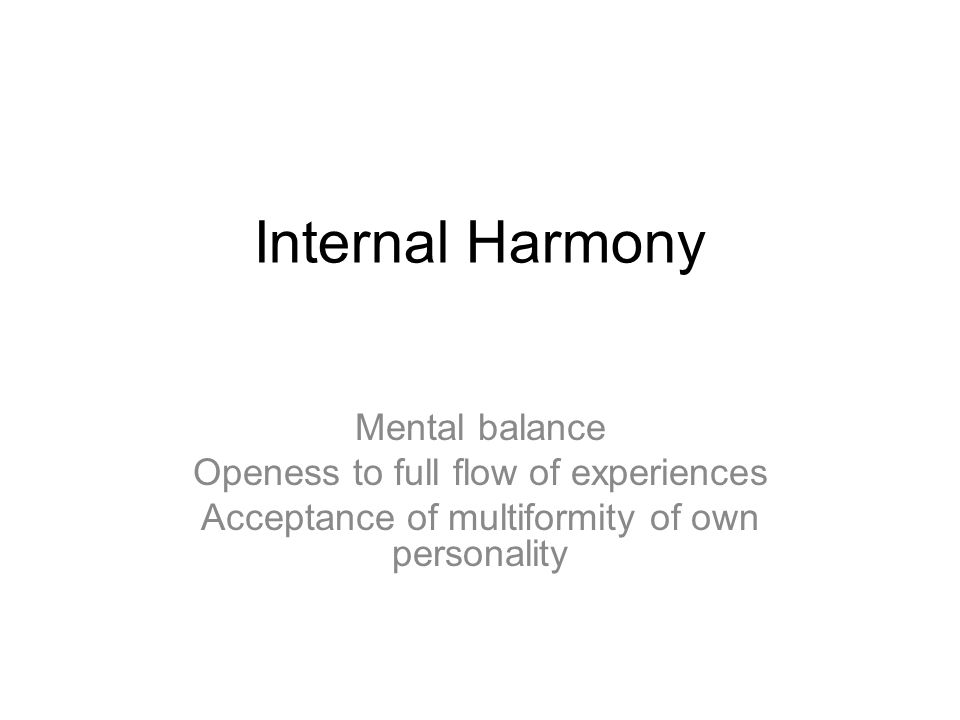 Internal Harmony Mental balance Openess to full flow of experiences