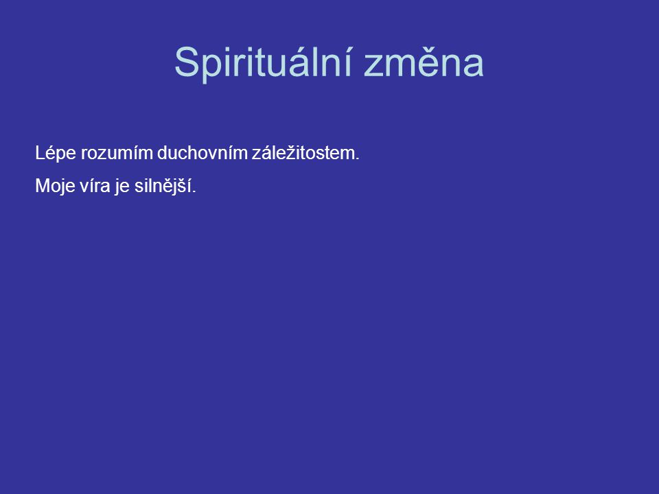 Spirituální změna Lépe rozumím duchovním záležitostem.