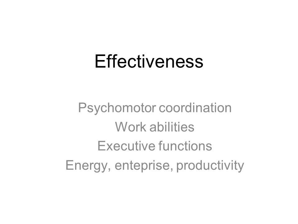 Effectiveness Psychomotor coordination Work abilities