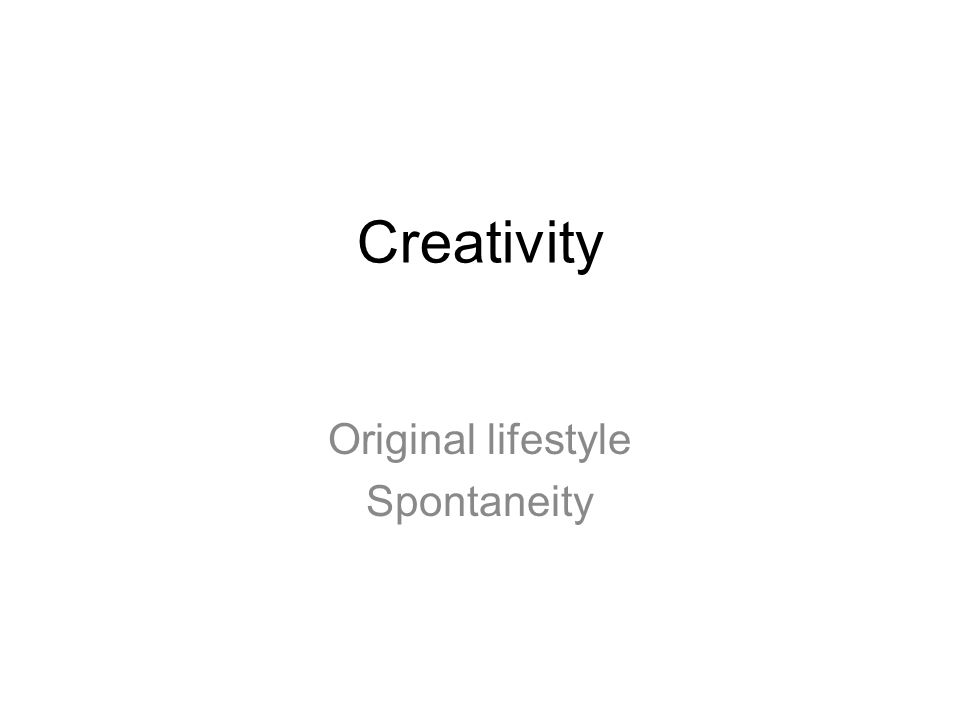 Original lifestyle Spontaneity