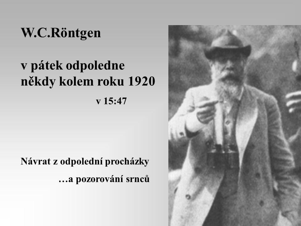 W.C.Röntgen v pátek odpoledne někdy kolem roku 1920 v 15:47