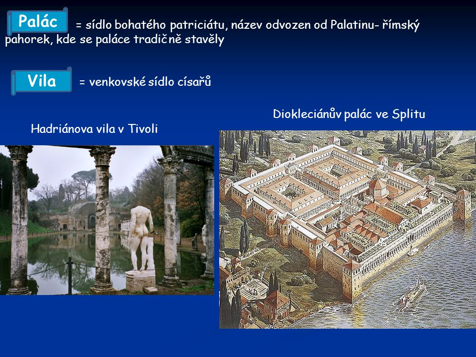 Palác = sídlo bohatého patriciátu, název odvozen od Palatinu- římský. pahorek, kde se paláce tradičně stavěly.