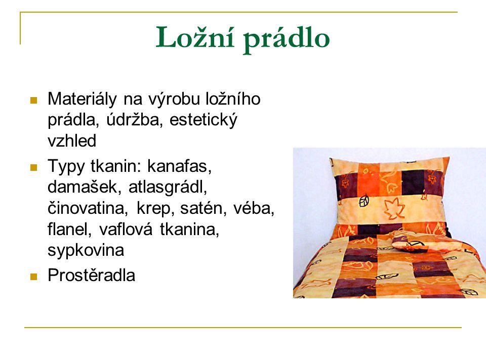 Ložní prádlo Materiály na výrobu ložního prádla, údržba, estetický vzhled.