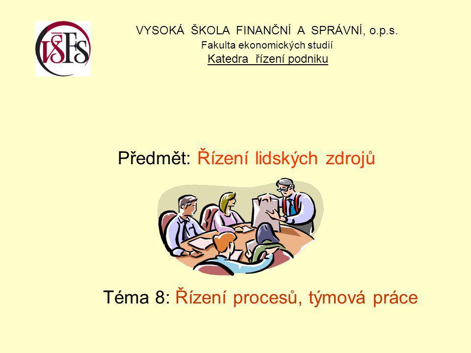 Předmět: Řízení lidských zdrojů Téma 8: Řízení procesů, týmová práce