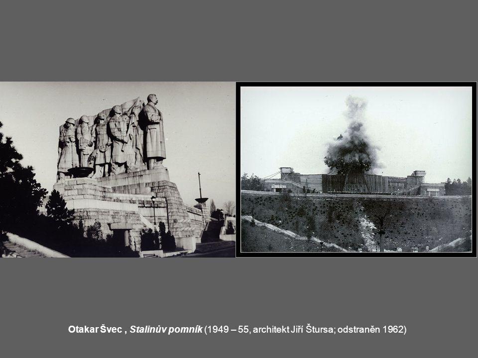 Otakar Švec , Stalinův pomník (1949 – 55, architekt Jiří Štursa; odstraněn 1962)