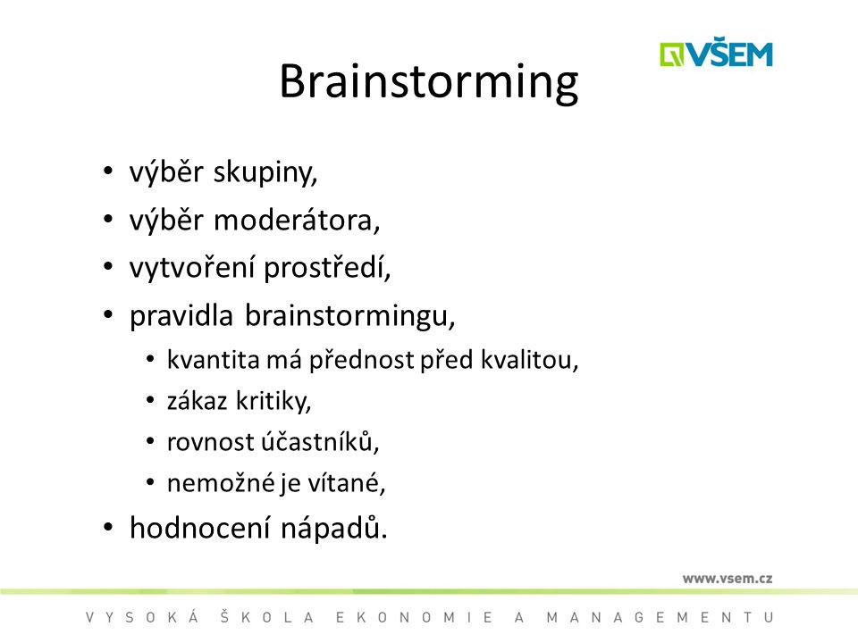 Brainstorming výběr skupiny, výběr moderátora, vytvoření prostředí,