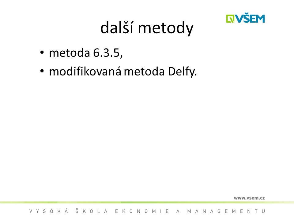 další metody metoda 6.3.5, modifikovaná metoda Delfy.