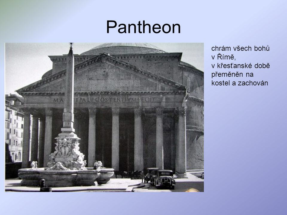 Pantheon chrám všech bohů v Římě, v křesťanské době přeměněn na kostel a zachován