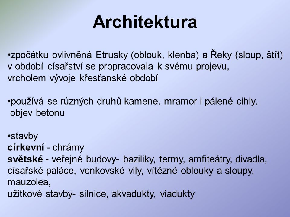 Architektura zpočátku ovlivněná Etrusky (oblouk, klenba) a Řeky (sloup, štít) v období císařství se propracovala k svému projevu,