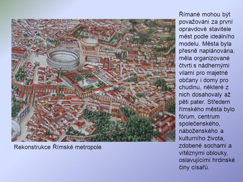 Římané mohou být považováni za první opravdové stavitele měst podle ideálního modelu. Města byla přesně naplánována, měla organizované čtvrti s nádhernými vilami pro majetné občany i domy pro chudinu, některé z nich dosahovaly až pěti pater. Středem římského města bylo fórum, centrum společenského, náboženského a kulturního života, zdobené sochami a vítěznými oblouky, oslavujícími hrdinské činy císařů.