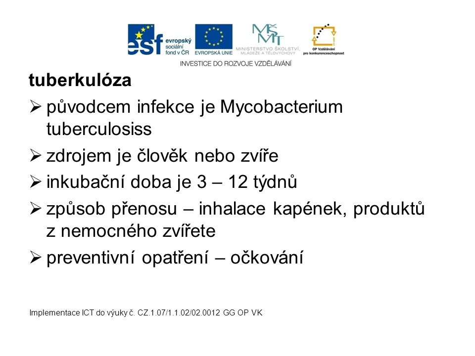 původcem infekce je Mycobacterium tuberculosiss