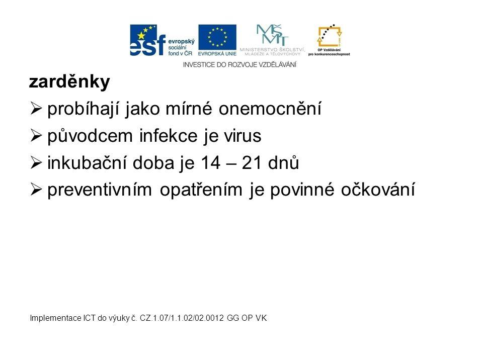 probíhají jako mírné onemocnění původcem infekce je virus