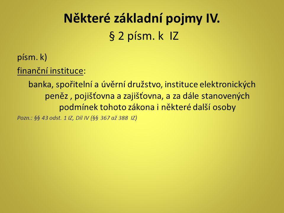Některé základní pojmy IV. § 2 písm. k IZ