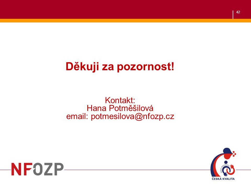 Děkuji za pozornost! Kontakt: Hana Potměšilová email: potmesilova@nfozp.cz
