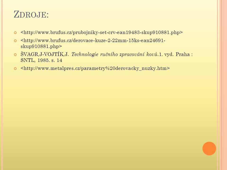 Zdroje: <http://www.brufus.cz/prubojniky-set-crv-ean19483-skup910881.php> <http://www.brufus.cz/derovace-kuze-2-22mm-15ks-ean24691- skup910881.php>