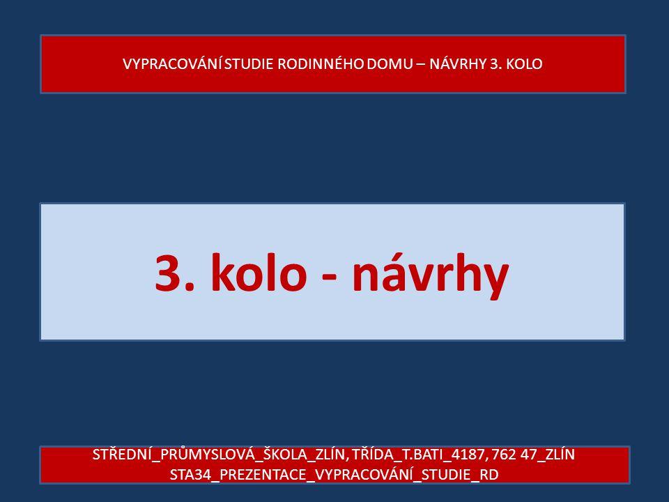 3. kolo - návrhy VYPRACOVÁNÍ STUDIE RODINNÉHO DOMU – NÁVRHY 3. KOLO