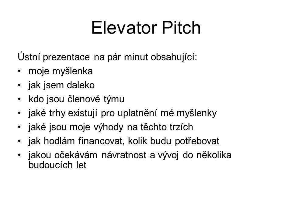 Elevator Pitch Ústní prezentace na pár minut obsahující: moje myšlenka